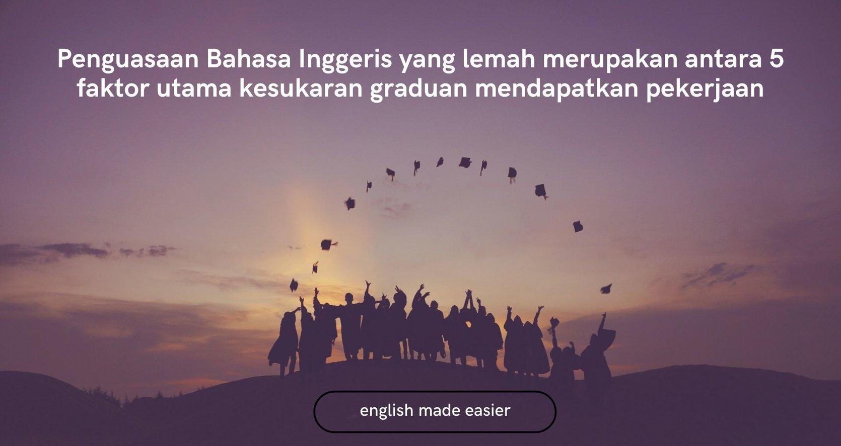Tidak Mempunyai Kemahiran Berbahasa Inggeris Salah Satu Punca Graduan Tidak Mendapat Pekerjaan