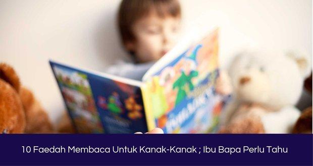 10 Faedah Membaca Untuk Kanak-Kanak Ibu Bapa Perlu Tahu