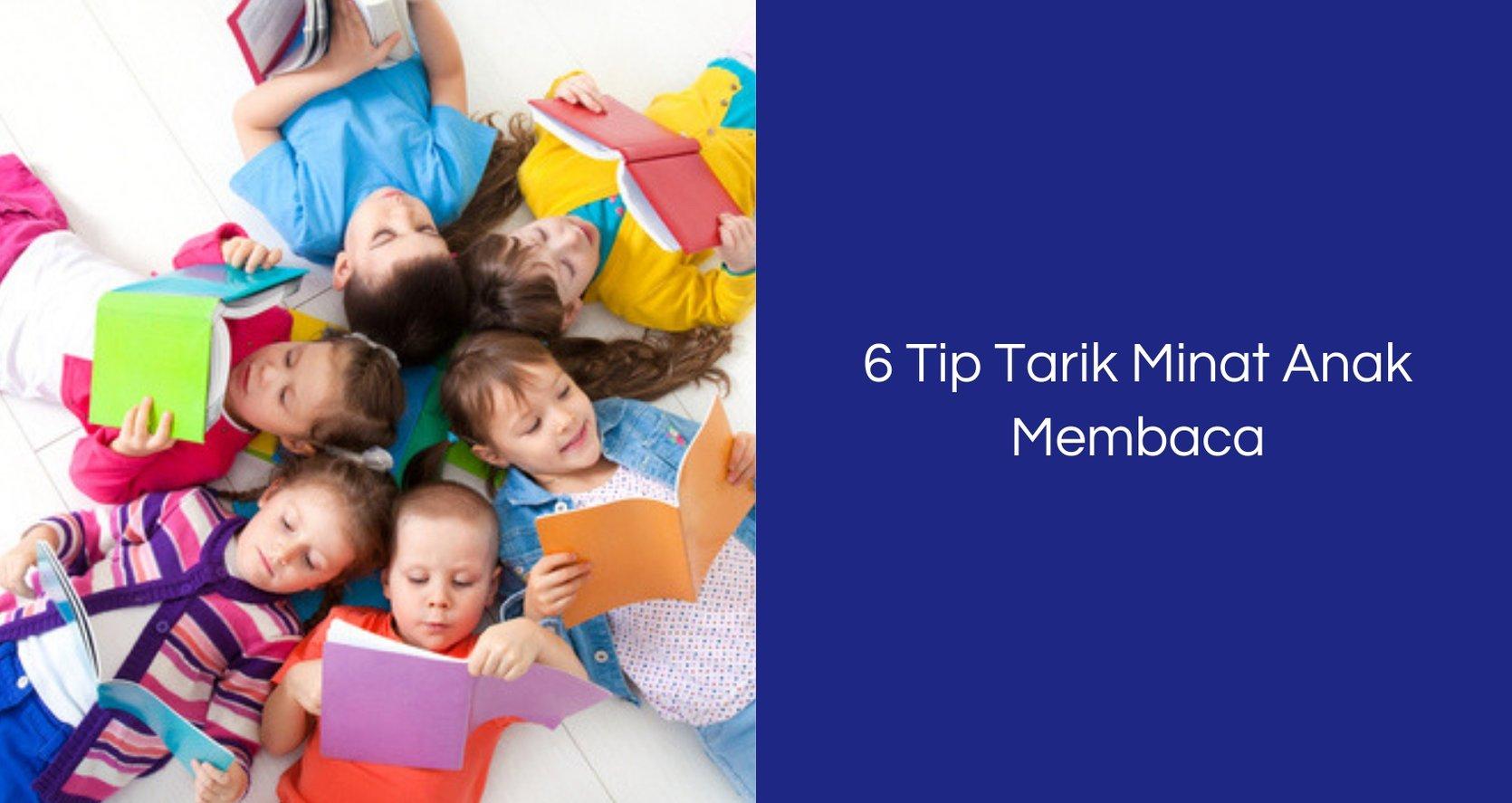 6 Tip Untuk Tarik Minat Anak Membaca