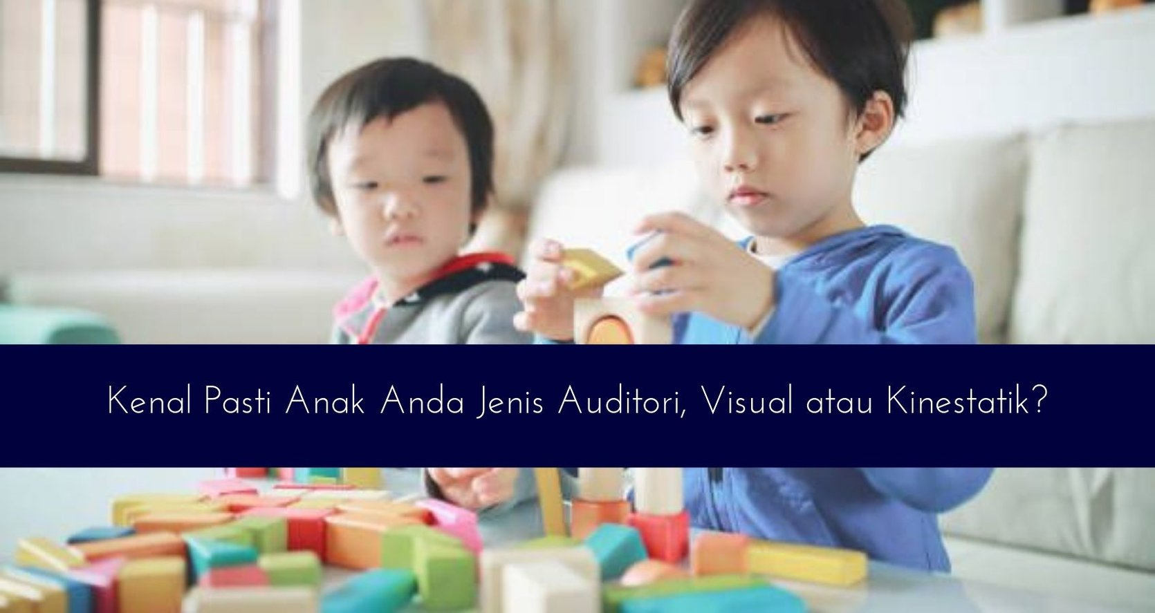 Kenal Pasti Anak Anda Jenis Auditori, Visual atau Kinestatik?