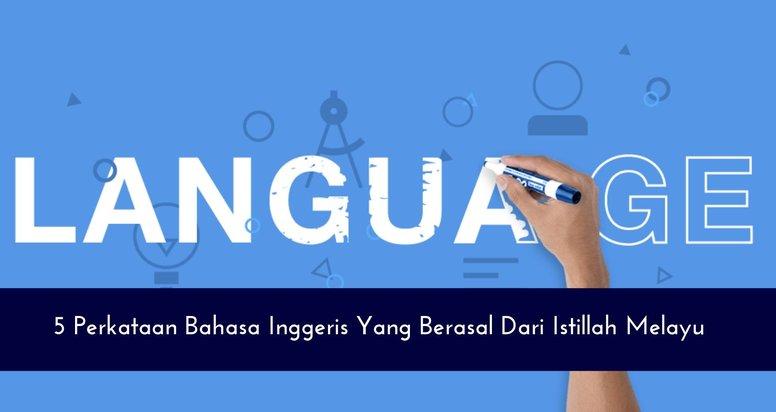 5 Perkataan Bahasa Inggeris Yang Berasal Dari Istillah Melayu