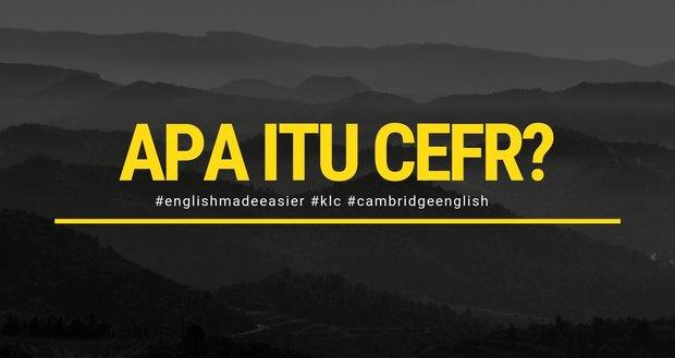ANDA PERNAH DENGAR TENTANG CEFR (COMMON EUROPEAN FRAMEWORK OF REFERENCE)