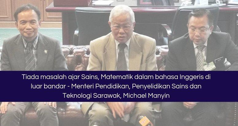 Tiada masalah ajar Sains, Matematik dalam bahasa Inggeris di luar bandar, kata menteri Sarawak