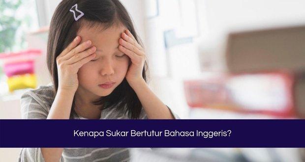 Kenapa Sukar Bertutur Bahasa Inggeris?